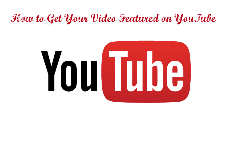 Get Your Video Featured on YouTube